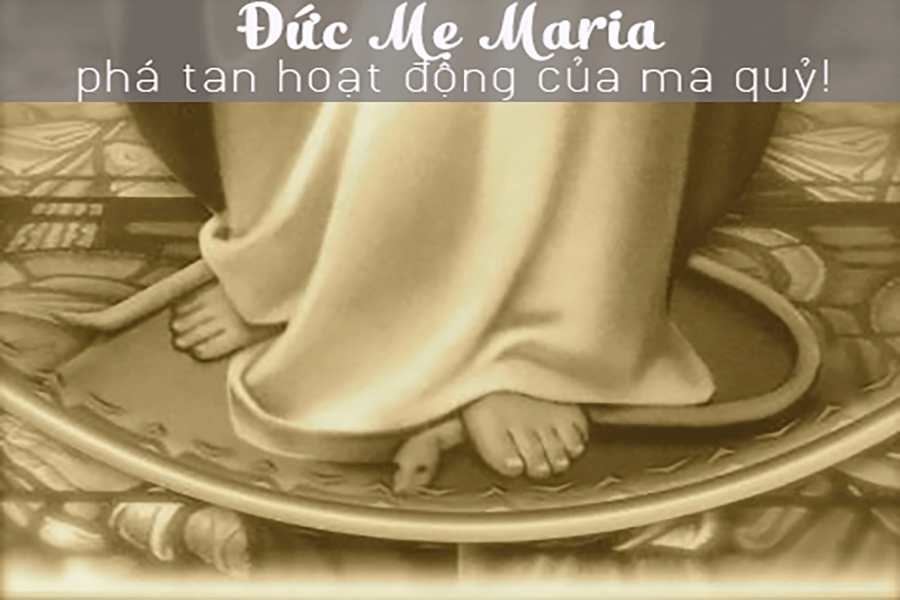 Đức Mẹ Maria phá tan hoạt động của ma quỷ, uy năng của Mẹ đối với ma quỷ, chỉ có Mẹ đánh bại ma quỷ